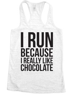 I Run Because I Really Like Chocolate - Burnout Tank Top - Choose Shirt Color w/ Black Ink - Funny Workout Shirts Womens  Cute, funny