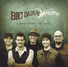 Big Daddy Weave Love Come To Life CD 2012 Fervent * New * SS *  Redeemed #Christian