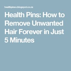 Health Pins: How to Remove Unwanted Hair Forever in Just 5 Minutes