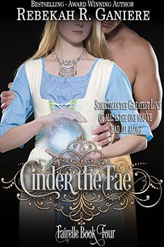 Cinder the Fae (Fairelle Book 4) by Rebekah R. Ganiere