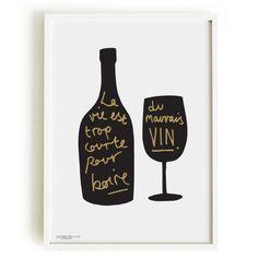 """""""La vie est trop courte pour boire du mauvais vin, meaning"""" / """"Life is too short to drink bad wine""""."""