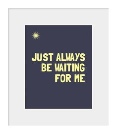 just always be waiting for me... peter pan quote