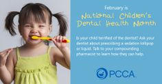 February is National Children's Dental Health Month Is your child terrified of the dentist? Ask your dentist about prescribing a sedation lollipop or liquid. Call your compounding pharmacist for more info.