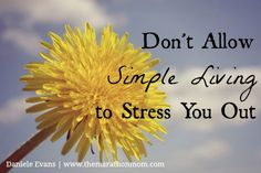 Don't Allow Simple Living to Stress You Out