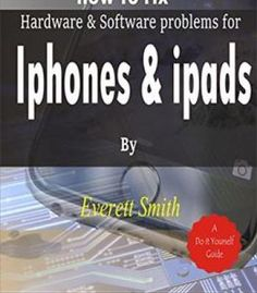 How To Fix Software And Hardware Problems For Ipads And Iphones PDF