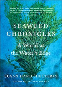 "Read ""Seaweed Chronicles A World at the Water's Edge"" by Susan Hand Shetterly available from Rakuten Kobo. ""You might not expect unfettered passion on the topic of seaweed, but Shetterly is such a great storyteller that you fin. Reading Online, Books Online, Great Books, My Books, First Earth Day, Kindle, Environmental Change, Most Popular Books, Romance"