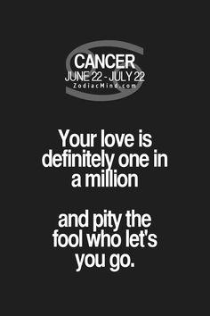 Don't ever let go of the Genuine Love of a Cancer Personality!  Chances are you may never find such an intense love ever again...