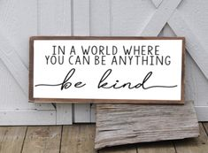 In A World Where You Can Be Anything Be Kind Sign, Wood Sign, Farmhouse Sign, Rustic Home Decor, Wed home decor signs In A World Where You Can Be Anything Be Kind Wood Sign Home Decor Signs, Easy Home Decor, Diy Signs, Home Decor Quotes, Diy House Signs, Diy Home Projects Easy, Kitchen Decor Signs, Farmhouse Signs, Rustic Farmhouse