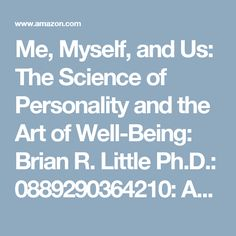 Me, Myself, and Us: The Science of Personality and the Art of Well-Being: Brian R. Little Ph.D.: 0889290364210: Amazon.com: Books