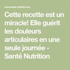 Cette recette est un miracle! Elle guérit les douleurs articulaires en une seule journée - Santé Nutrition