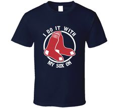 I Do It With My Sox On Boston Baseball Fan T Shirt this design is printed on a quality cotton t shirt using the latest DTG (Direct to Garment) printing technology. Boston Baseball, My Socks, Are You The One, Shirt Style, Fan, Future, Sleeves, Cotton, Mens Tops