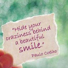 """""""Esconde tus locuras detrás de una hermosa sonrisa"""" Paulo Coelho"""