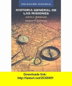 Historia general de las misiones (Spanish Edition) (9788482675206) Justo L. Gonzalez, Carlos Cardoza , ISBN-10: 8482675206  , ISBN-13: 978-8482675206 ,  , tutorials , pdf , ebook , torrent , downloads , rapidshare , filesonic , hotfile , megaupload , fileserve