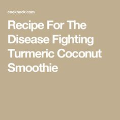 Recipe For The Disease Fighting Turmeric Coconut Smoothie
