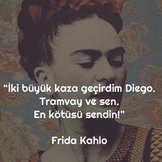 İki büyük kaza geçirdim Diego. Tramvay ve sen. En kötüsü sendin. - Frida Kahlo #sözler