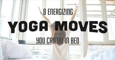 If you're not a morning person, the struggle is real to get out of bed, much less work out. Here are 8 energizing yoga moves you can do IN bed. It's a win-win.