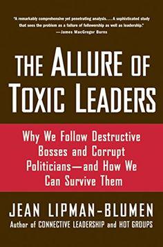 The Allure of Toxic Leaders ebook by Jean Lipman-Blumen - Rakuten Kobo Book Annotation, The Allure, Best Blogs, Books To Buy, Read Aloud, Politicians, Self Esteem, Destruction