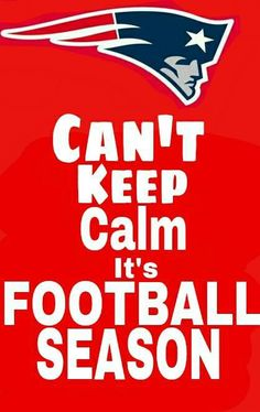 Can t Keep Calm It s Football Season in New England New England Patriots  Football fe0374915