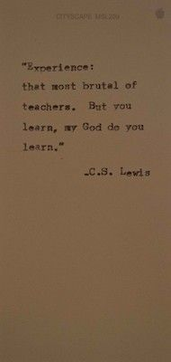 Experience: that most brutal of teachers, but you learn, my God do you learn.  #experience #learning #quote #CSLewis