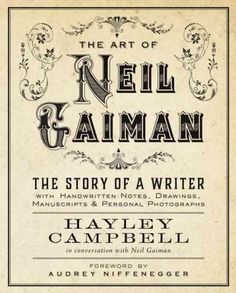 The Art of Neil Gaiman: The Story of a Writer with Handwritten Notes, Drawings, Manuscripts & Personal Photographs