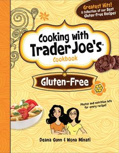 Trader Joe's Cookbook: Gluten-free!  Easy, gluten-free recipes all using ingredients from Trader Joe's!