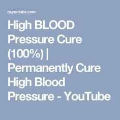 High BLOOD Pressure Cure (100%) | Permanently Cure High Blood Pressure - YouTube