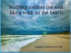 nothing soothes the soul like a walk on the  beach.