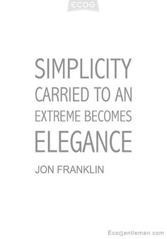 ♂ Image Quotes by Jon Flanklin – Simplicity carried to an extreme becomes elegance – Eco Gentleman Boss Babe, Occam's Razor, Dramatic Classic, Word Up, Minimal Design, Fashion Quotes, Simple Living, Inspire Me, Me Quotes