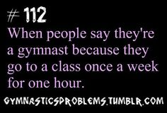 """Omg hate this so much. Or when you tell people you're in gymnastics and they're like """"oh are you in a rec class?"""" Like um no way."""