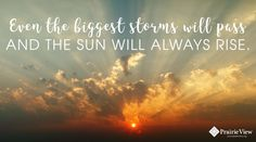 Going through one of life's storms? Don't give - the sun always rises.