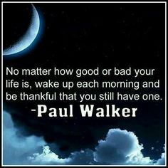 Paul Walker Quote- Thank you Paul. So sorry you are no longer with us. Paul Walker Quotes, Rip Paul Walker, Great Quotes, Quotes To Live By, Inspirational Quotes, Amazing Quotes, Fast Quotes, Motivational Quotes, Brainy Quotes