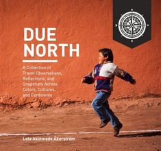 Due North: A Collection of Travel Observations, Reflections, And Snapshots Across Colo Author : Lola Akinmade Åkerström Pages : 176 pages Publisher : Geotraveler Media Sweden Language : eng : 9198391305 : 9789198391305 Tromso, Mantua Italy, Solar Activity, Best Travel Quotes, Green Books, This Is A Book, Quitting Your Job, Lofoten, Inspirational Books