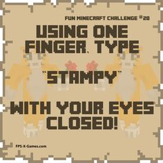 Here's number twenty Fun Minecraft Challenge, try typing Stampy using one finger and with your eyes closed. Minecraft Stampy, Cool Minecraft, How To Play Minecraft, Minecraft Party, Minecraft Challenges, Fun Challenges, Cool Games To Play, Famous Youtubers, First Finger
