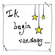 ik begin vandaag (dit kaartje is gemaakt door www.miekinvorm.nl)
