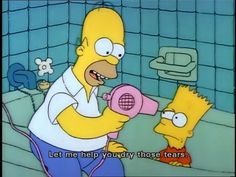 """""""Let me help you dry those tears"""" — Homer Simpson to Bart Simpson, The Simpsons The Simpsons, Simpsons Quotes, Cartoon Quotes, Tv Quotes, Mood Quotes, Simpsons Videos, Simpsons Meme, Beer Quotes, Couple Quotes"""