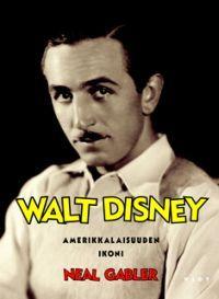 Neal Gabler: Walt Disney - Amerikkalaisuuden ikoni