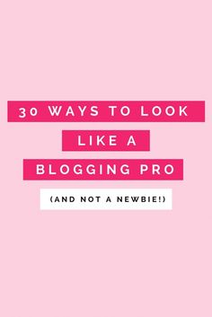 30 ways to look like a professional blogger (and not a newbie!)