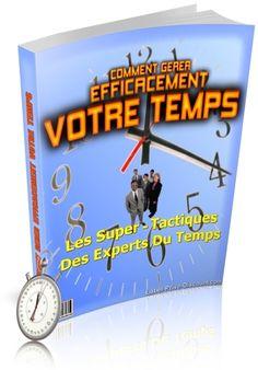 """""""Comment Gérer Efficacement Votre Temps"""" Les Super-Tactiques des Experts en Gestion du Temps"""
