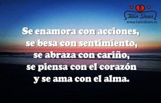 Se #enamora con acciones, se #besa con sentimiento, se #abraza con cariño, se piensa con el #corazón y se ama con el #alma