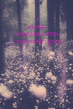 I was ENCHANTED to meet you~ ooh~ <3
