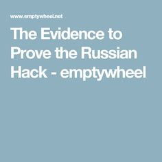 The Evidence to Prove the Russian Hack - emptywheel
