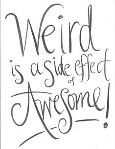 Weird is a side effect of Awesome! Hand Lettering Quotes, Calligraphy Quotes, Sign Quotes, Cute Quotes, Sassy Quotes, Quote Prints, Side Effects, Wise Words, Weird