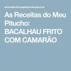 As Receitas do Meu Pitucho: BACALHAU FRITO COM CAMARÃO