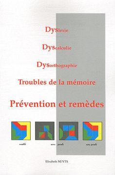 Dyslexie, Dyscalculie, Dysorthographie, Troubles de la mémoire. Préventions et remèdes 4e édition revue et augmentée - Elisabeth Nuyts 19e