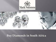 Buy Diamonds in South Africa - Mark Solomon is one of the largest suppliers of South African diamonds. We carry one of the largest selections of loose diamonds. As specialists of South African investment diamonds, we have an extensive range of South African round & fancy diamonds at very competitive prices.