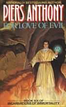 """Book 6 of Incarnations of Immortality. """"For Love of Evil"""" by Piers Anthony"""