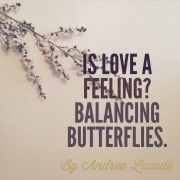 Is Love A Feeling? Balancing Butterflies