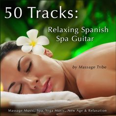 50 Tracks: Relaxing Spanish Spa Guitar (Massage Music, Spa, Yoga Music, New Age & Relaxation) - http://top100voices.com/50-tracks-relaxing-spanish-spa-guitar-massage-music-spa-yoga-music-new-age-relaxation/