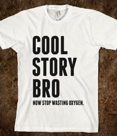 Cool story bro, now stop wasting oxygen