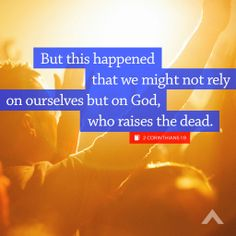 """""""But this happened that we might not rely on ourselves but on God, who raises the dead."""" www.elevationchurch.org"""